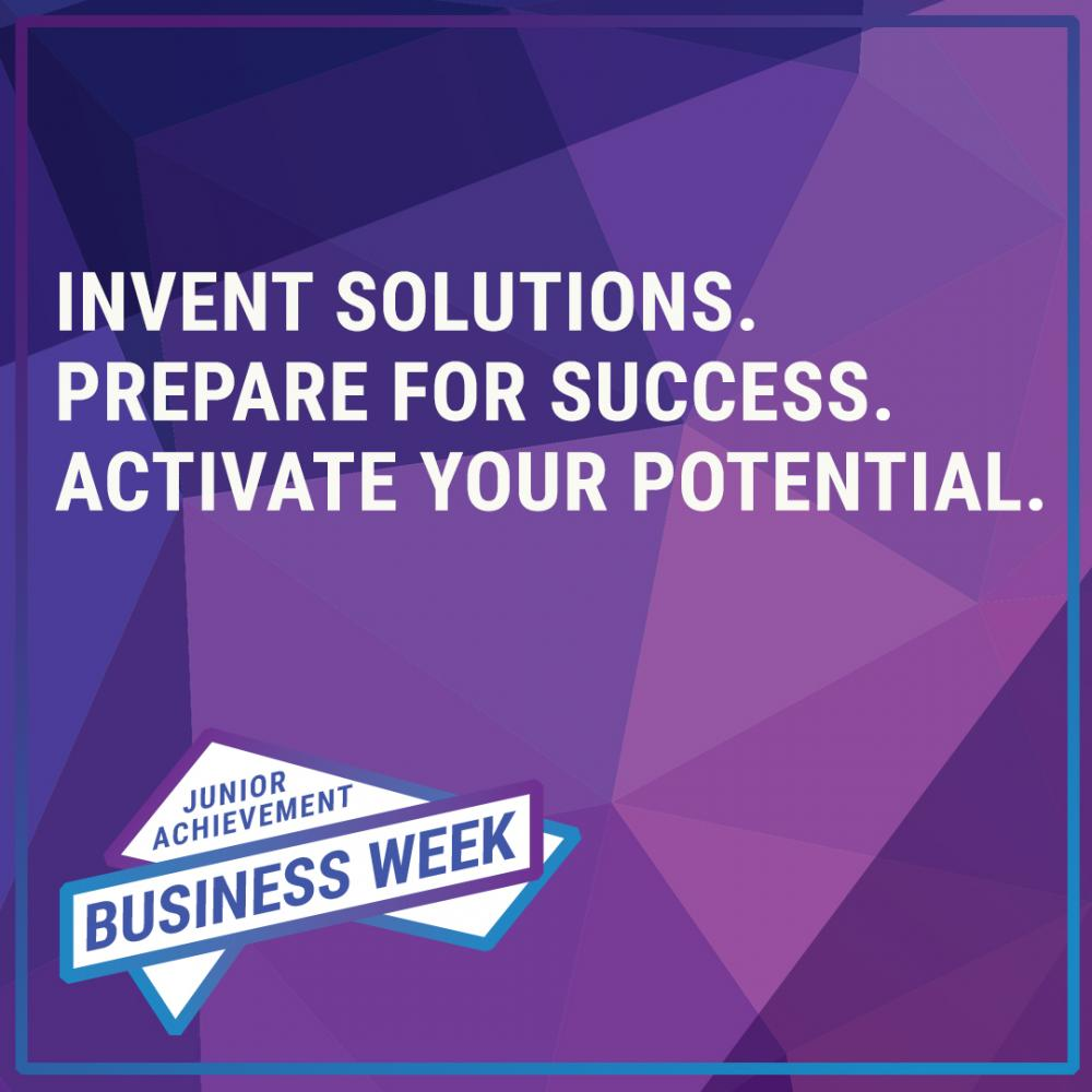 Invent solutions. prepare for success. Activate your potential. Junior Achievement Business Week